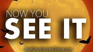 Now You See It | Ghost Stories, Paranormal, Supernatural, Hauntings, Horror