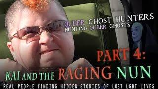 QUEER Ghost Hunters PART 4: Kai and the RAGING nun  NEW!