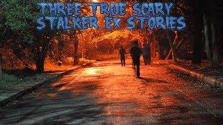 3 True Scary Stalker Ex Stories