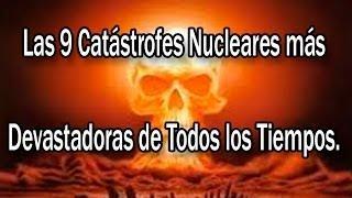 Los 9 Desastres nucleares más devastadores de todos los tiempos - Proyecto Paranormal México
