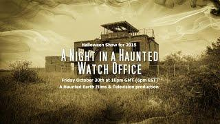 TRAILER FOR `A NIGHT IN A HAUNTED WATCH OFFICE` - PARANORMAL INVESTIGATION