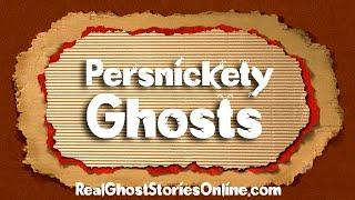 Persnickety Ghosts | Ghost Stories, Paranormal, Supernatural, Hauntings, Horror