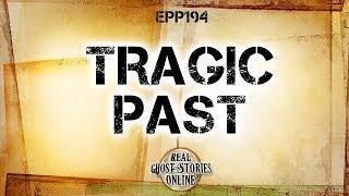 Tragic Past | Ghost Stories, Paranormal, Supernatural, Hauntings, Horror