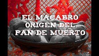 PAN DE MUERTO: El Macabro Origen