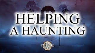 Helping A Haunting | Ghost Stories, Paranormal, Supernatural, Hauntings, Horror