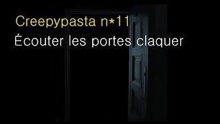 Creepypasta N*11 ECOUTER LES PORTES CLAQUER [FR]