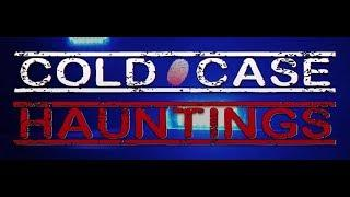 Cold Case Hauntings *NEW SERIES*