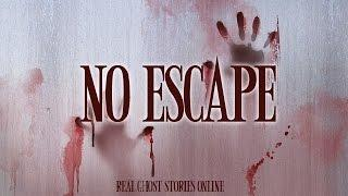 No Escape | Ghost Stories, Paranormal, Supernatural, Hauntings, Horror