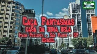 Caça Fantasmas Casa da Dona Bela Itain Paulista SPparte1