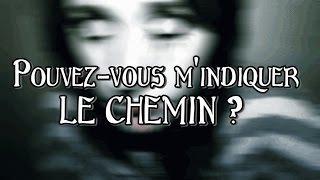 CREEPYPASTA : POUVEZ VOUS M'INDIQUER LE CHEMIN ?