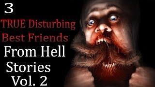 3 TRUE Disturbing Best Friends from Hell Stories Vol. 2