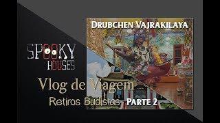 Spooky Vlog de Viagem - Drubchen de Vajrakilaya 2018 - parte2