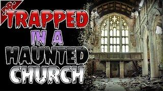 TRAPPED IN A HAUNTED CHURCH! A True Scary Story of Supernatural Horror