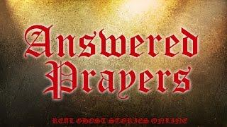 Answered Prayers | Ghost Stories, Paranormal, Supernatural, Hauntings, Horror