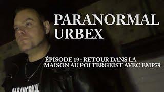 PARANORMAL URBEX épisode 19 retour dans la maison au poltergeist avec emp79 morgan priest