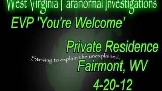 WVPI @ Private Residence Fairmont, WV 4-20-12 EVP 'You're Welcome'