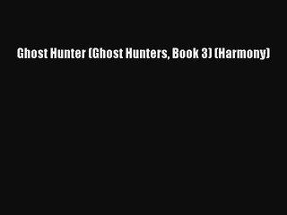 Download Ghost Hunter (Ghost Hunters Book 3) (Harmony)  Read Online