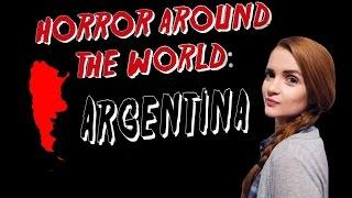 ✈ Horror Around the World ✈ Episode 12: ARGENTINA