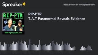 T.A.T Paranormal Reveals Evidence (part 9 of 9)