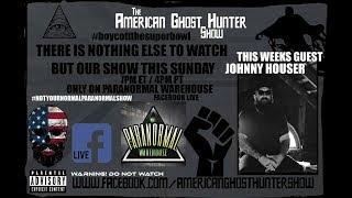The American Ghost Hunter Show: Guest Johnny Houser