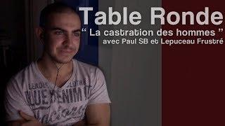 Table Ronde : La castration de l'homme | Paul Sb, Lepuceau Frustré