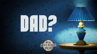 Dad? | Ghost Stories, Paranormal, Supernatural, Hauntings, Horror