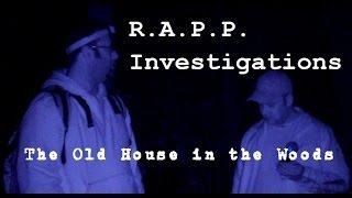 R.A.P.P. Paranormal Investigation The Old House in the Woods