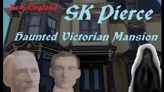 Creepy Places of New England: SK Pierce Haunted Victorian Mansion