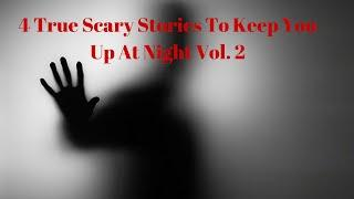 4 True Scary Stories To Keep You Up At Night (Volume 2)