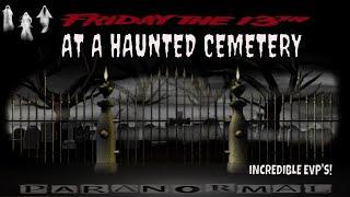HAUNTED CEMETERY ON FRIDAY THE 13TH **PARANORMAL ACTIVITY**!!