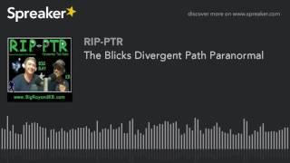 The Blicks Divergent Path Paranormal (part 4 of 5)
