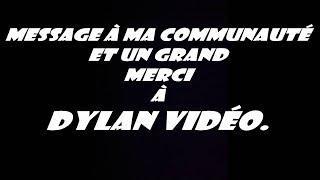 Message à ma communauté et un grand merci à Dylan Vidéo ( N-P-I ).