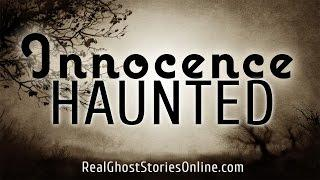 Innocence Haunted | Ghost Stories, Paranormal, Supernatural, Hauntings, Horror
