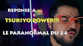 Vidéo réponse a TSUKIYO POWER-Le paranormal du 24
