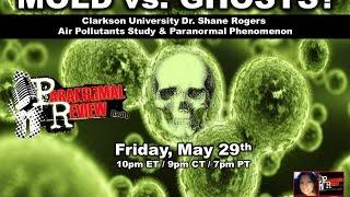 Paranormal Review Radio: Mold vs. Ghosts? Dr. Shane Rogers Discusses Air Pollutants and Spirits