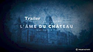 2ème partie -- Trailer - L'âme du château, Chapitre #4 - Saison #2 - Projet Activity