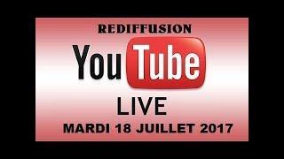Rediffusion du Live du Mardi 18 juillet 2017