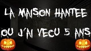 LA MAISON HANTEE OU J'AI VECU 5 ANS ! - Témoignage de phénomènes paranormaux