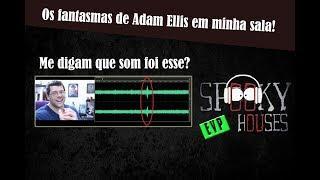 EVP - Os Fantasmas de Adam Ellis em minha casa!