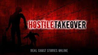 Hostile Takeover | Ghost Stories, Paranormal, Supernatural, Hauntings, Horror