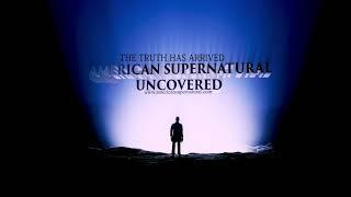 American Supernatural Uncovered Series  New For 2019