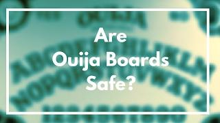 Are Ouija Boards Safe?