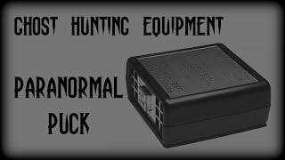 PARANORMAL PUCK - GHOST HUNTING EQUIPMENT