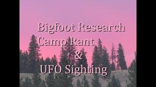 Stevens County Bigfoot Research Camp Ranting & UFO 7/13/17