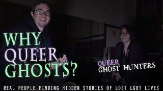 Queer Ghost Hunters Web Series  BONUS Why Do Queer Ghosthunters seek out queer ghosts?  Video #3