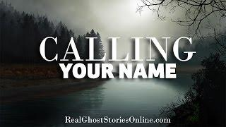 Calling Your Name | Ghost Stories, Paranormal, Supernatural, Hauntings, Horror