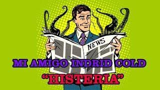 """MI AMIGO INDRID COLD (Capitulo 2 """"Histeria"""")"""