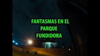 FANTASMAS REALES EN EL PARQUE FUNDIDORA 2019
