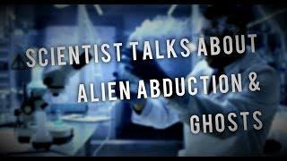 Scientist talks about alien abduction & Ghosts