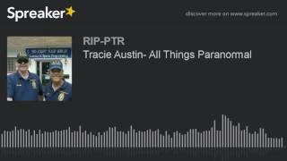 Tracie Austin- All Things Paranormal (part 5 of 5)